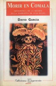 Morir en Comala. Mitocrítica de la muerte en la narrativa de Juan Rulfo