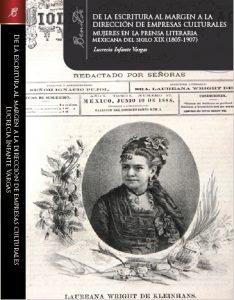 De la escritura al margen a la dirección de empresas culturales : mujeres en la prensa literaria mexicana del siglo XIX (1805-1907)