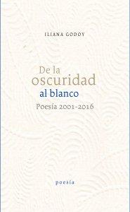 De la oscuridad al blanco : poesía 2001-2016