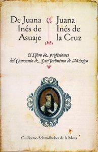De Juana Inés de Asbaje a sor Juana Inés de la Cruz : el libro de las profesiones del convento de San Jerónimo