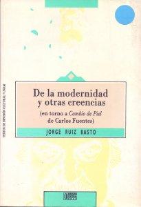 De la modernidad y otras creencias (en torno a Cambio de Piel de Carlos Fuentes)