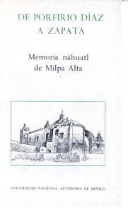 De Porfirio Díaz a Zapata : memoria náhuatl de Milpa Alta