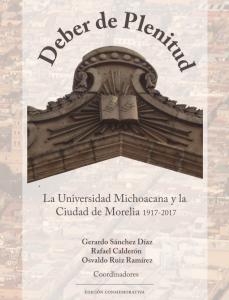 Deber de plenitud : la Universidad Michoacana y la ciudad de Morelia : 1917-2017