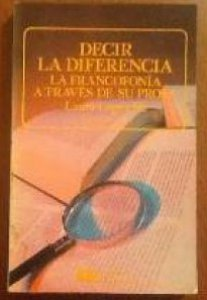 Decir la diferencia : la francofonía a través de su prosa
