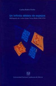 Un infinito dédalo de espejos : bibliohemerografía de y sobre Jaime Torres Bodet
