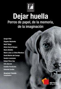 Dejar huella : perros de papel, de la memoria, de la imaginación