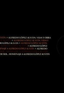Alfredo López Austin : vida y obra : del saber ha hecho su razón de ser… : homenaje a Alfredo López Austin