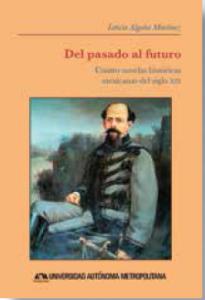 Del pasado al futuro : Cuatro novelas históricas mexicanas del siglo XIX