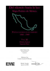 Del silencio hacia la luz : mapa poético de México : poetas nacidos en el periodo 1960-1989, volumen III