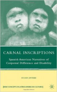 Carnal inscriptions  : Spanish American narratives of corporeal difference and disability