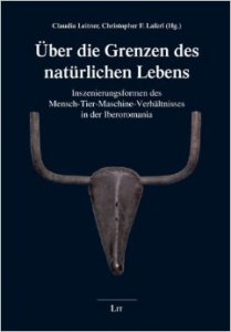 Über die Grenzen des natürlichen Lebens : Inszenierungsformen des Mensch-Tier-Maschine-Verhältnisses in der Iberoromania