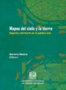 Mapas del cielo y la tierra : espacio y territorio en la palabra oral