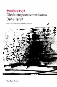 Sombra roja : diecisiete poetas mexicanas (1964-1985)