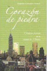 Corazón de piedra : crónicas gozosas de la Ciudad de México