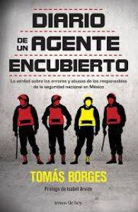 Diario de un agente encubierto : la verdad sobre los errores y abusos de los responsables de la seguridad nacional en México