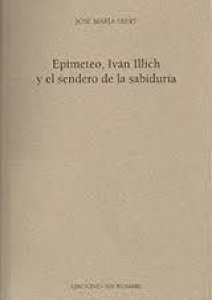 Epimeteo, Iván Illich y el sendero de la sabiduria