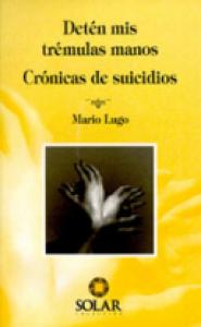 Detén mis trémulas manos : crónicas de suicidios
