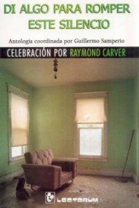 Di algo para romper este silencio : celebración por Raymond Carver