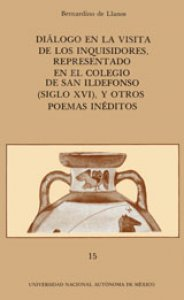 Diálogo en la visita de los inquisidores, representado en el Colegio de San Ildefonso (siglo XVI), y otros poemas inéditos