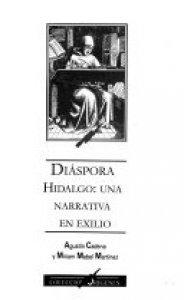 Diáspora : Hidalgo : una narrativa en el exilio