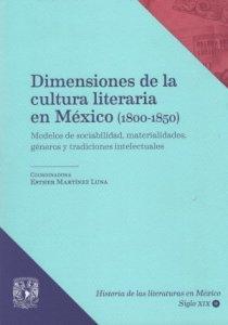 Dimensiones de la cultura literaria en México (1800-1850) : Modelos de sociabilidad, materialidades, géneros y tradiciones intelectuales