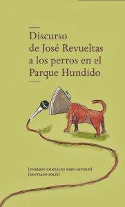 Discurso de José Revueltas a los perros en el parque hundido