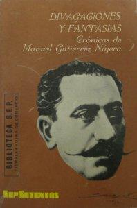 Divagaciones y fantasías: crónicas de Manuel Gutiérrez Nájera