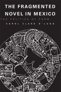The fragmented novel in Mexico : the politics of form