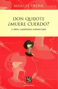 Don Quijote ¿muere cuerdo? y otras cuestiones cervantinas