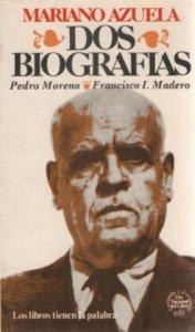 Dos biografías. Pedro Moreno/Francisco I. Madero