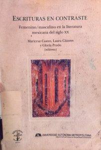 Escrituras en contraste : femenino/ masculino en la literatura mexicana del siglo XX