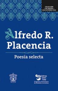 Alfredo R. Placencia : poesía selecta
