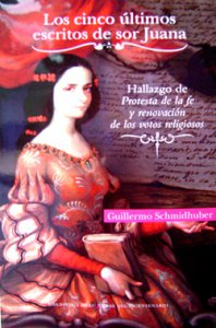 Los últimos cinco escritos de Sor Juana : hallazgo de Protesta de la fe y renovación de los votos religiosos