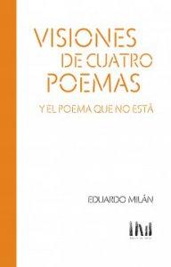 Visiones de cuatro poemas y el poema que no está