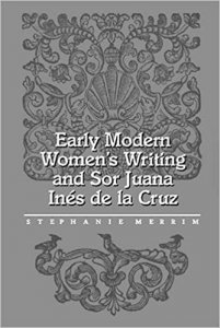 Early modern women's writing and sor Juana Inés de la Cruz