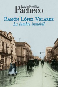 Ramón López Velarde : la lumbre inmóvil