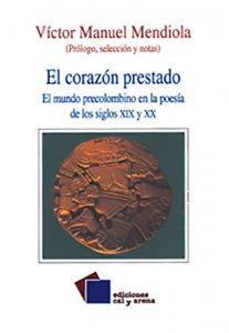 El corazón prestado : el mundo precolombino en la poesía de los siglos XIX y XX