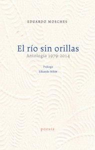 El río sin orillas : antología 1979-2014
