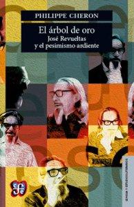 El árbol de oro: José Revueltas y el pesimismo ardiente