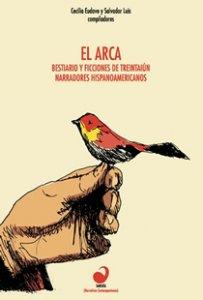 El Arca : bestiario y ficciones de treintaiún escritores hispanoamericanos