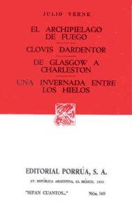 El archipiélago de fuego ; Clovis Dardentor ; De Glasgow a Charleston ; Una invernada entre los hielos