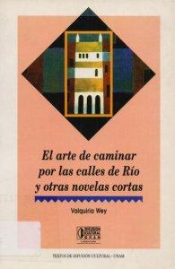 El arte de caminar por las calles de Río y otras novelas cortas