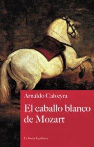 El caballo blanco de Mozart : y otros textos