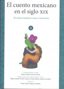 El cuento mexicano en el siglo XIX. Volumen II. El cuento romántico: tema y variaciones
