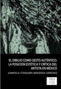 El dibujo como gesto auténtico : la posición estética y crítica del artista en México