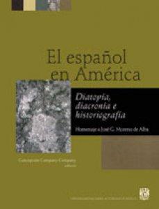 El español en América: diatopía, diacronía e historiografía: homenaje a José G. Moreno de Alba en su 65 aniversario
