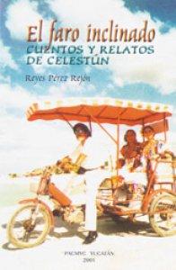 El faro inclinado : cuentos y relatos de Celestún