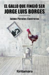 El gallo que fingió ser Jorge Luis Borges