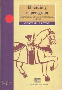 El jardín y el peregrino. El pensamiento utópico en América Latina (1492-1695)
