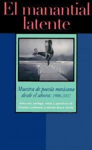 El manantial latente: muestra de poesía mexicana desde el ahora: 1986-2002